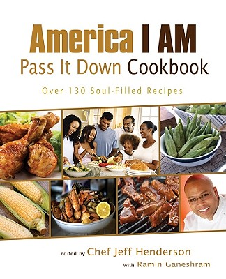 America I Am Pass It Down Cookbook By Henderson, Jeff (EDT)/ Ganeshram, Ramin